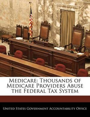 Medicare: Thousands of Medicare Providers Abuse the Federal Tax System