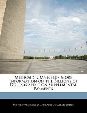 Medicaid: CMS Needs More Information on the Billions of Dollars Spent on Supplemental Payments
