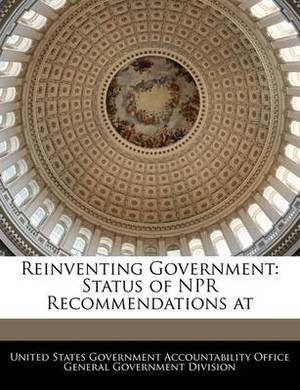 Reinventing Government: Status of NPR Recommendations at