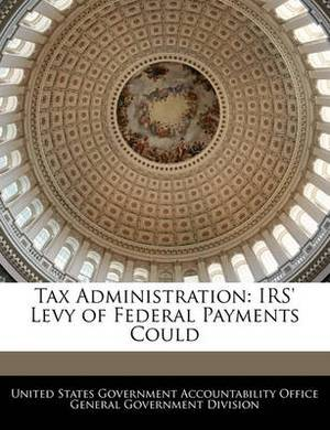 Tax Administration: IRS' Levy of Federal Payments Could