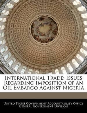 International Trade: Issues Regarding Imposition of an Oil Embargo Against Nigeria