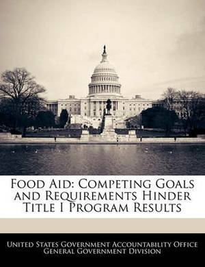 Food Aid: Competing Goals and Requirements Hinder Title I Program Results
