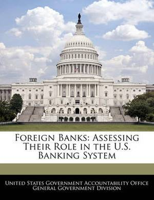 Foreign Banks: Assessing Their Role in the U.S. Banking System