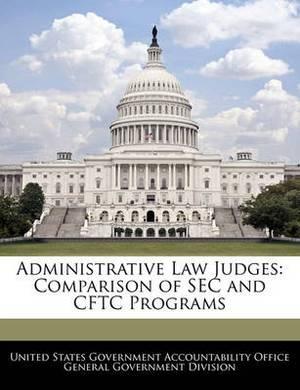 Administrative Law Judges: Comparison of SEC and Cftc Programs