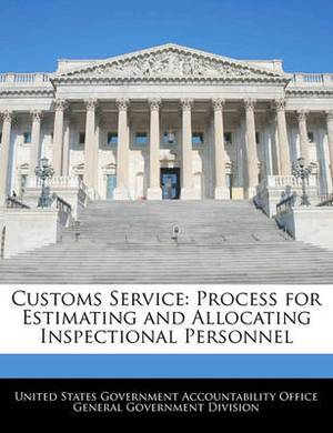Customs Service: Process for Estimating and Allocating Inspectional Personnel