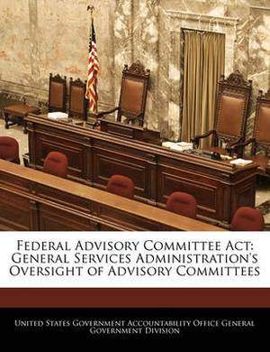 Federal Advisory Committee ACT: General Services Administration's Oversight of Advisory Committees