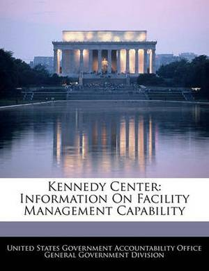 Kennedy Center: Information on Facility Management Capability