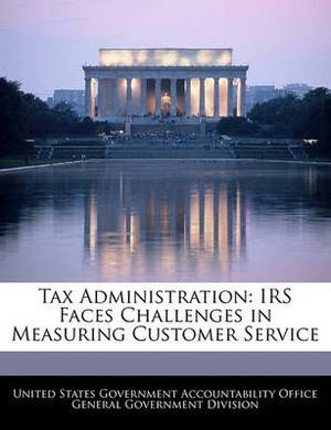 Tax Administration: IRS Faces Challenges in Measuring Customer Service