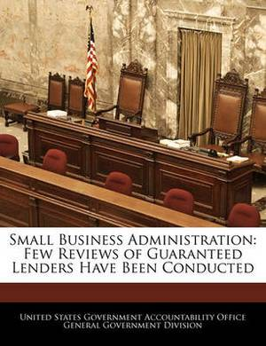 Small Business Administration: Few Reviews of Guaranteed Lenders Have Been Conducted