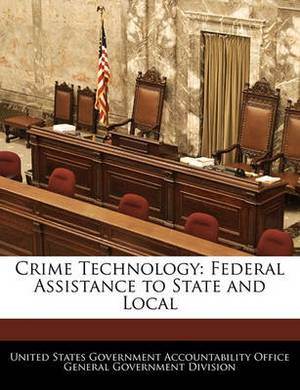 Crime Technology: Federal Assistance to State and Local