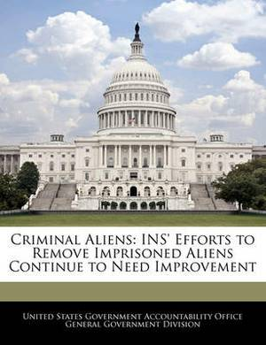 Criminal Aliens: Ins' Efforts to Remove Imprisoned Aliens Continue to Need Improvement