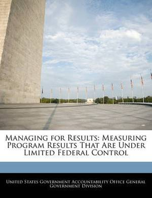 Managing for Results: Measuring Program Results That Are Under Limited Federal Control