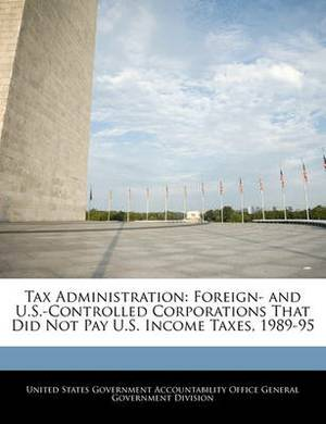 Tax Administration: Foreign- And U.S.-Controlled Corporations That Did Not Pay U.S. Income Taxes, 1989-95