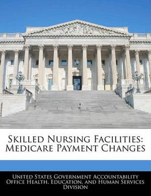 Skilled Nursing Facilities: Medicare Payment Changes