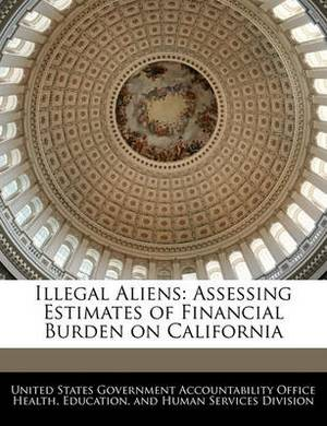 Illegal Aliens: Assessing Estimates of Financial Burden on California