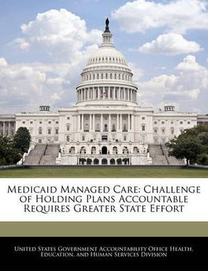 Medicaid Managed Care: Challenge of Holding Plans Accountable Requires Greater State Effort