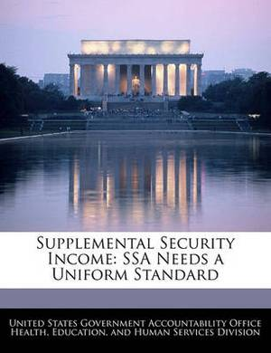 Supplemental Security Income: Ssa Needs a Uniform Standard