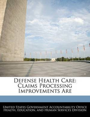 Defense Health Care: Claims Processing Improvements Are