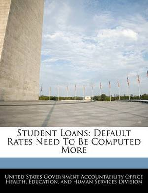 Student Loans: Default Rates Need to Be Computed More