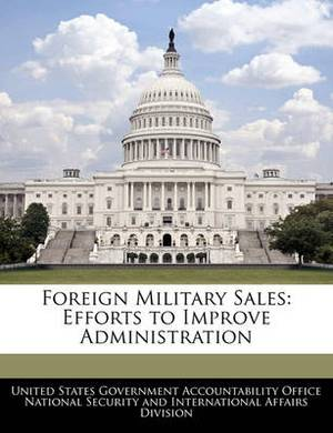 Foreign Military Sales: Efforts to Improve Administration