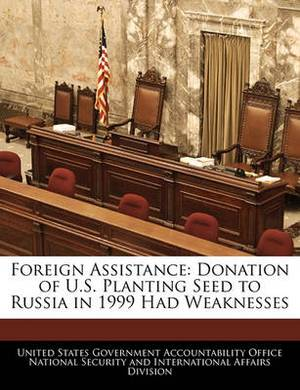 Foreign Assistance: Donation of U.S. Planting Seed to Russia in 1999 Had Weaknesses