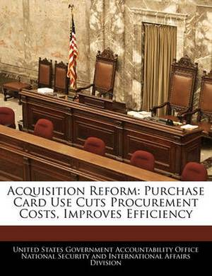 Acquisition Reform: Purchase Card Use Cuts Procurement Costs, Improves Efficiency