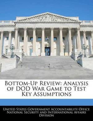Bottom-Up Review: Analysis of Dod War Game to Test Key Assumptions