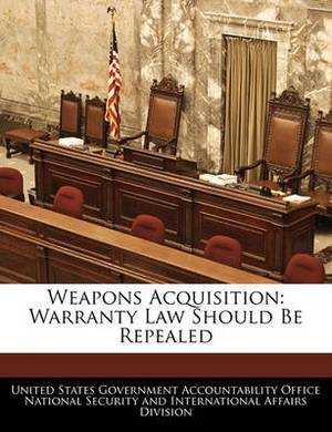 Weapons Acquisition: Warranty Law Should Be Repealed
