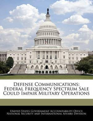 Defense Communications: Federal Frequency Spectrum Sale Could Impair Military Operations