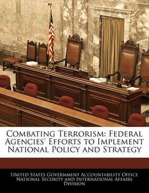 Combating Terrorism: Federal Agencies' Efforts to Implement National Policy and Strategy