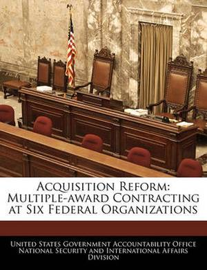 Acquisition Reform: Multiple-Award Contracting at Six Federal Organizations