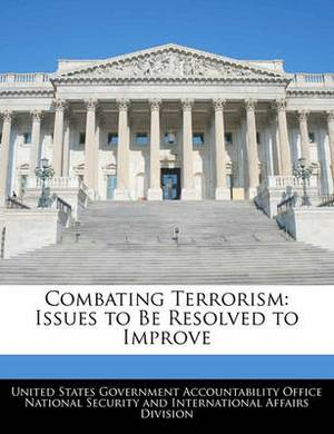 Combating Terrorism: Issues to Be Resolved to Improve