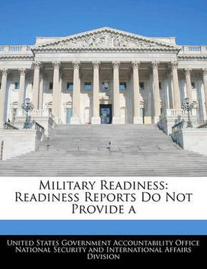 Military Readiness: Readiness Reports Do Not Provide a