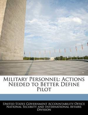 Military Personnel: Actions Needed to Better Define Pilot