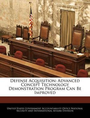 Defense Acquisition: Advanced Concept Technology Demonstration Program Can Be Improved