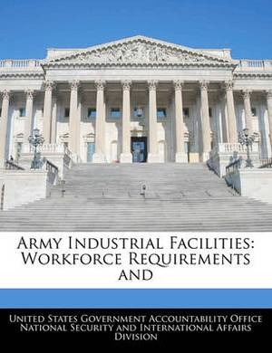 Army Industrial Facilities: Workforce Requirements and