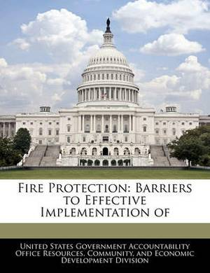 Fire Protection: Barriers to Effective Implementation of