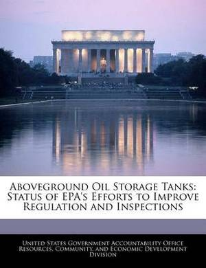 Aboveground Oil Storage Tanks: Status of EPA's Efforts to Improve Regulation and Inspections