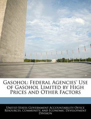 Gasohol: Federal Agencies' Use of Gasohol Limited by High Prices and Other Factors
