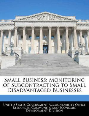 Small Business: Monitoring of Subcontracting to Small Disadvantaged Businesses