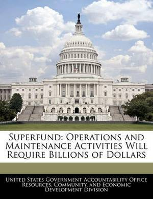 Superfund: Operations and Maintenance Activities Will Require Billions of Dollars