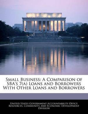 Small Business: A Comparison of Sba's 7(a) Loans and Borrowers with Other Loans and Borrowers