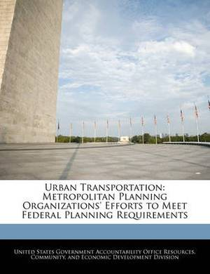 Urban Transportation: Metropolitan Planning Organizations' Efforts to Meet Federal Planning Requirements