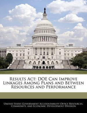 Results ACT: Doe Can Improve Linkages Among Plans and Between Resources and Performance