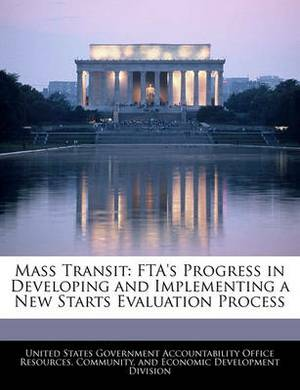 Mass Transit: Fta's Progress in Developing and Implementing a New Starts Evaluation Process