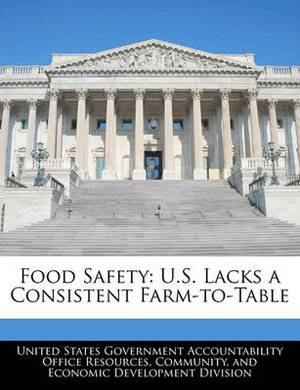 Food Safety: U.S. Lacks a Consistent Farm-To-Table