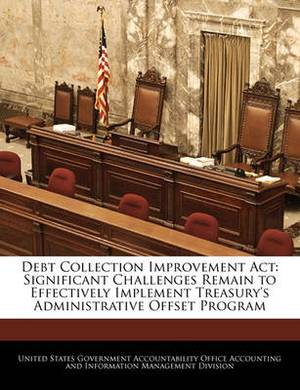 Debt Collection Improvement ACT: Significant Challenges Remain to Effectively Implement Treasury's Administrative Offset Program