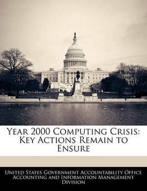 Year 2000 Computing Crisis: Key Actions Remain to Ensure