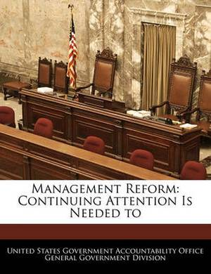 Management Reform: Continuing Attention Is Needed to