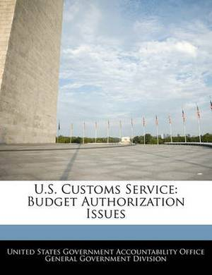 U.S. Customs Service: Budget Authorization Issues